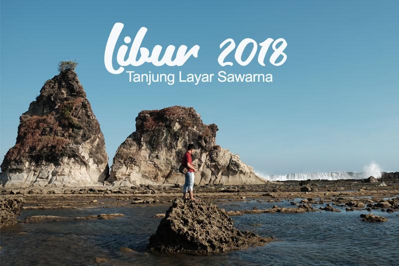 liburan 2018 di Sawarna
